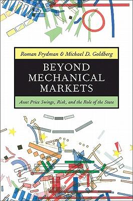 Beyond Mechanical Markets By Frydman, Roman/ Goldberg, Michael D.